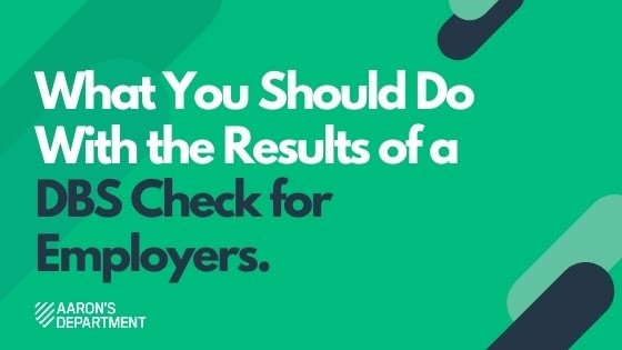 What You Should Do With the Results of a DBS Check for Employers