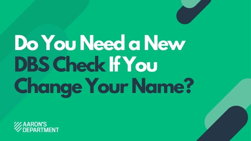 Do You Need a New DBS Check If You Change Your Name?