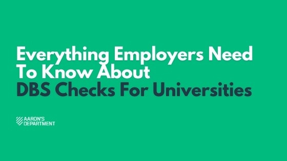 Everything Employers Need To Know About DBS Checks For University Staff